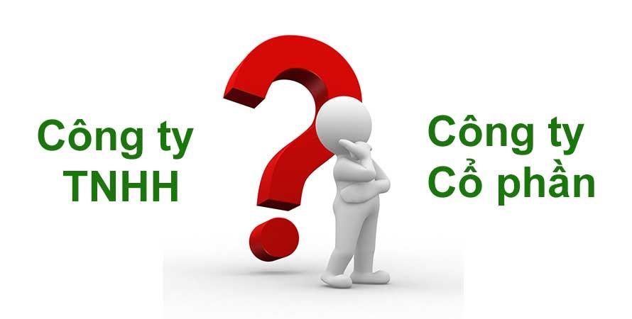 Nên lựa chọn Công ty Cổ phần hay Công ty TNHH 2 thành viên?