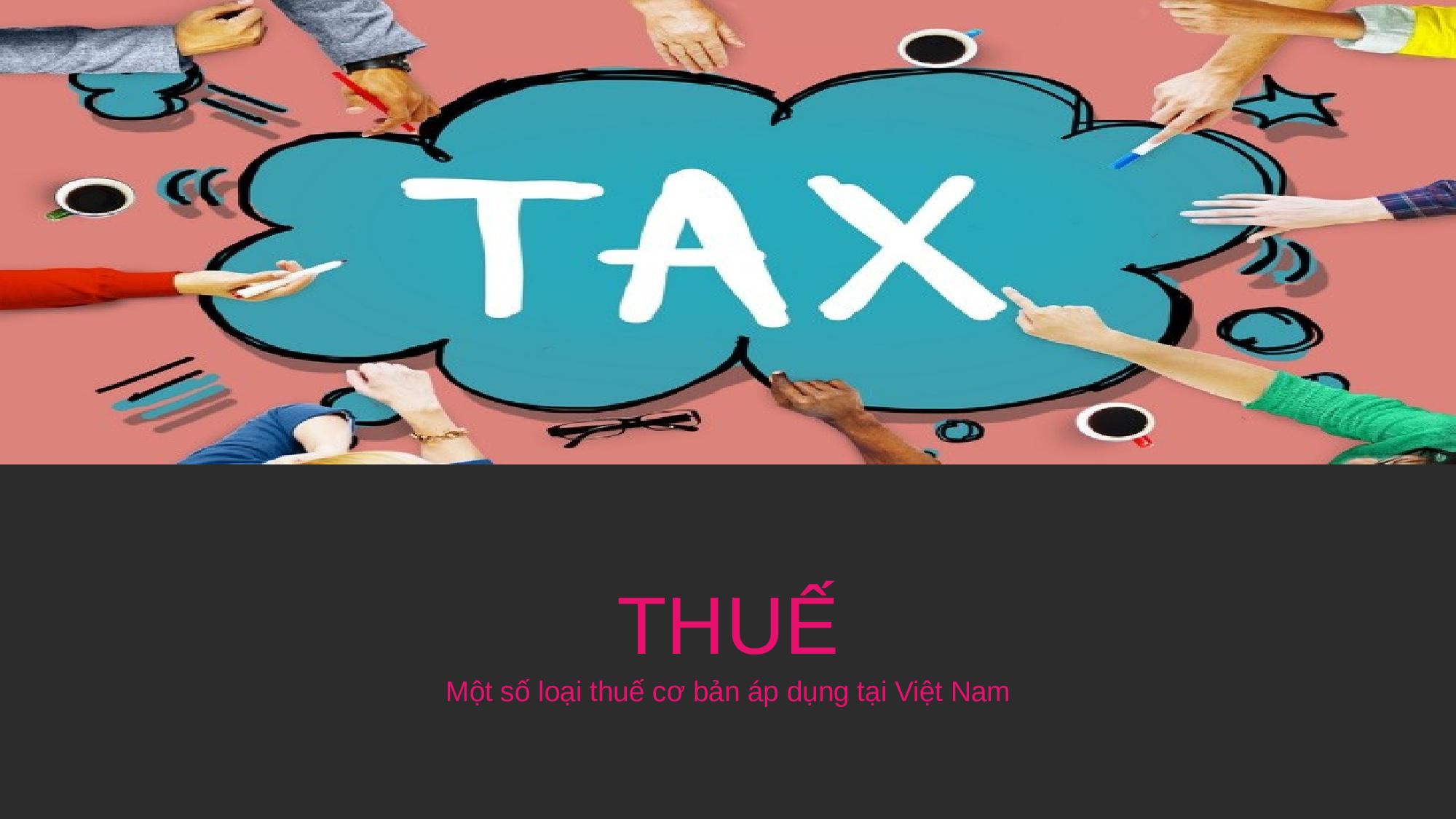 Các loại thuế mà nhà đầu tư nước ngoài quan tâm khi đầu tư vào Việt Nam.