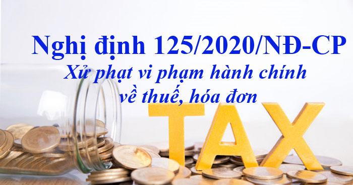 NĐ 125/2020/NĐ-CP: Quy định mới về xử phạt vi phạm hành chính về thuế, hóa đơn